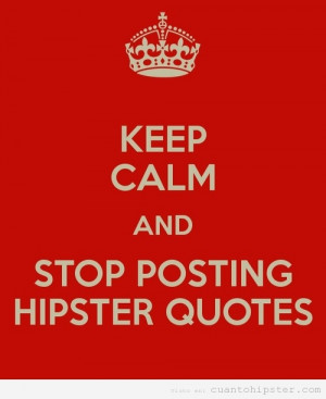 Cartel Keep Calm and stop posting hipster quotes