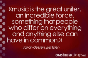 Music is the great uniter, an incredible force, something that people ...