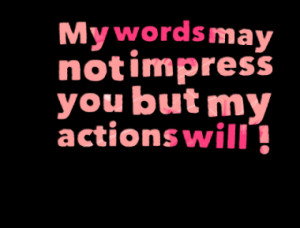 my words may not impress you but my actions will quotes from kimberly ...