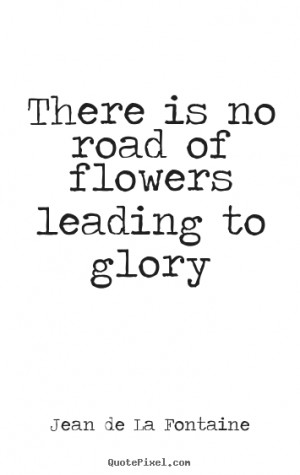 ... of flowers leading to glory Jean De La Fontaine popular success quotes