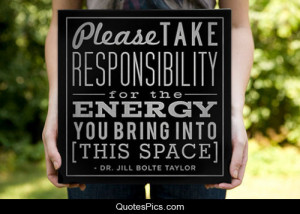 Take responsibility of your energy… – Jill Bolte