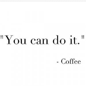 Words of encouragement brought to you by coffee #antoniovelardo #funny ...