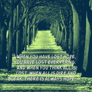 Quotes Picture: when you have lost hope, you have lost everything and ...