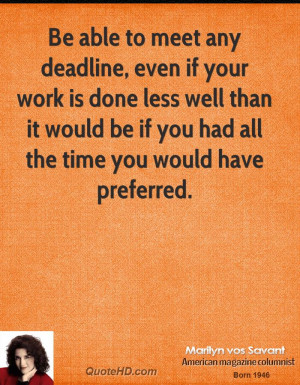 Be able to meet any deadline, even if your work is done less well than ...