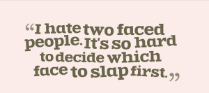 Hate Two Faced People