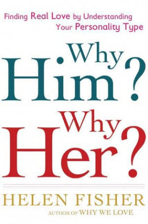 Why Him? Why Her?: Understanding Your Personality Type and Finding the ...