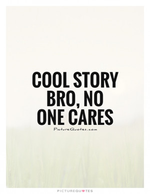 Story Quotes Shut Up Quotes I Dont Care Quotes