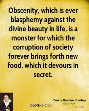 Obscenity, which is ever blasphemy against the divine beauty in life ...