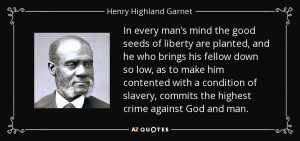 In every man's mind the good seeds of liberty are planted, and he who ...