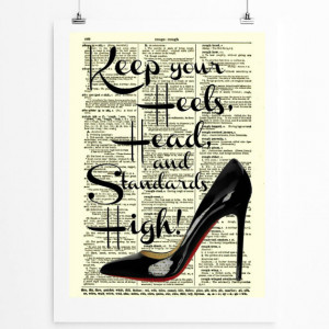 Keep Your Heels, Head and Standards High, Inspirational Art Print ...
