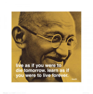 ... to die tomorrow learn as if you were to live forever mahatma gandhi