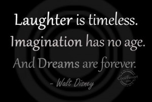 Laughter Is Timeless. Imagination Has No Age.