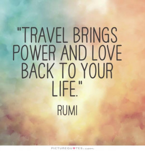 Travel brings power and love back to your life Picture Quote #1