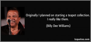 More Billy Dee Williams Quotes