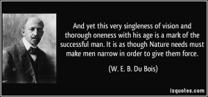 And yet this very singleness of vision and thorough oneness with his ...
