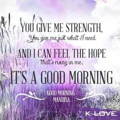Good morning- Mandisa My wake up song every day More