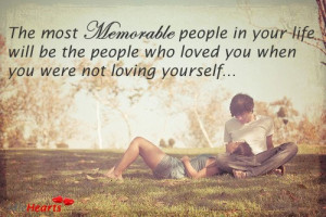 ... Most Memorable People In Your Life Will Be The People Who Loved You