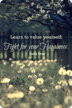 Value Yourself: Fight For Your Happiness: Quote About Learn To Value ...