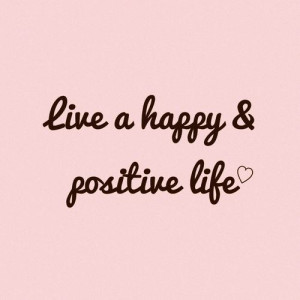 Live a happy & positive life