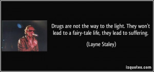 Drugs are not the way to the light. They won't lead to a fairy-tale ...