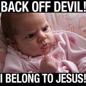 Back Off Quotes Back off devil, i belong to