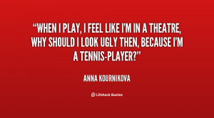 quote-Anna-Kournikova-when-i-play-i-feel-like-im-107748.png