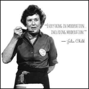 Julia Child Quote about Moderation - Recipes, Quotes, and Book Review ...