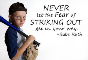 Baseball...Babe Ruth...Great quote! Goes so far beyound baseball. My ...