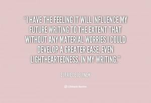 quote-Elfriede-Jelinek-i-have-the-feeling-it-will-influence-20754.png