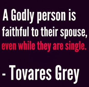 BELIEVE: A Godly person is faithful to their spouse, even while they ...