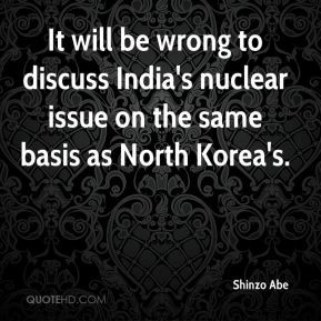 Shinzo Abe - It will be wrong to discuss India's nuclear issue on the ...