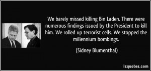 We barely missed killing Bin Laden. There were numerous findings ...