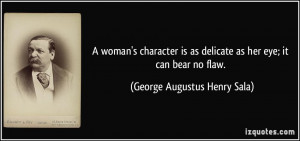 quote-a-woman-s-character-is-as-delicate-as-her-eye-it-can-bear-no ...