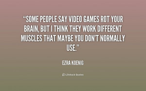 quote-Ezra-Koenig-some-people-say-video-games-rot-your-191740.png ...