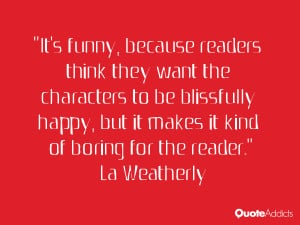 ... blissfully happy, but it makes it kind of boring for the reader.. #