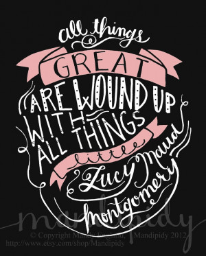 All Things Great - Lucy Maud Montgomery Quote - Vintage Style ...