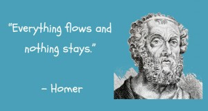 """Everything flows and nothing stays."""""""