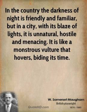 In the country the darkness of night is friendly and familiar, but in ...
