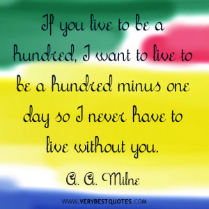 If you live to be a hundred, I want to live to be a hundred minus one ...