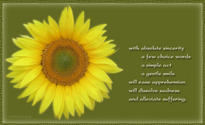 With absolute sincerity, a few choice words, a simple act, a gentle ...