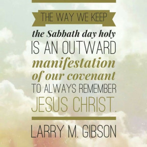 Keeping the Sabbath Day holy.