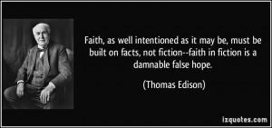 ... fiction--faith in fiction is a damnable false hope. - Thomas Edison