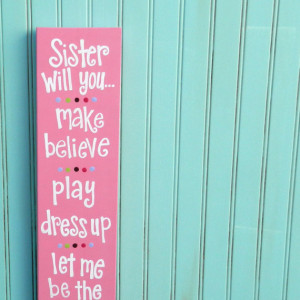 Sister Sayings. Sisters Sign. Sister Will you make believe play dress ...