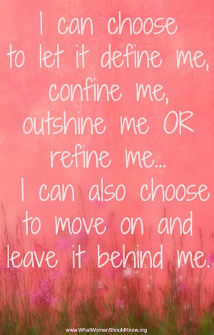 can choose to let it define me, refine me, or leave it behind me.