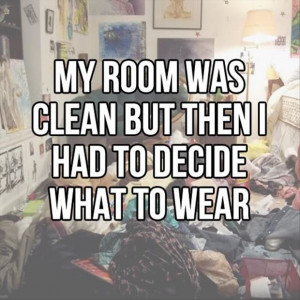 funny picture about how my room was once clean… but then I had to ...