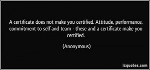 certificate does not make you certified. Attitude, performance ...