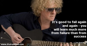 ... from failure than from success - Ian Hunter Quotes - StatusMind.com