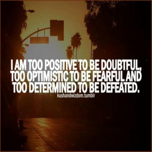 positive, optimistic and determined