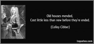 Old houses mended, Cost little less than new before they're ended ...