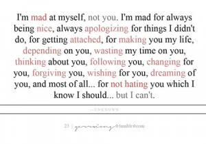 mad at myself, not you.....